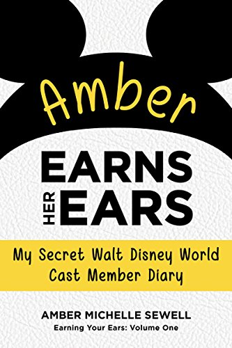 : My Secret Walt Disney World Cast Member Diary (Earning Your Ears Book 1) ()