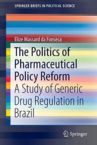 The Politics of Pharmaceutical Policy Reform: A Study of Generic Drug Regulation in Brazil (SpringerBriefs in Political Science)