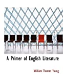 A Primer of English Literature, William Thomas Young, 0554899744