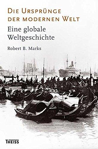 Die Ursprünge der modernen Welt: Eine globale Weltgeschichte