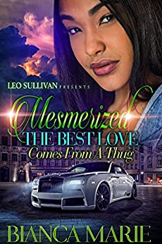 Mesmerized: The Best Love Comes from A Thug by [Marie, Bianca]