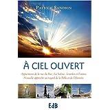 A Ciel ouvert: Apparitions de la rue du Bac, La Salette, Lourdes et Fatima - Nouvelle approche au regard de la Bible et de l'Histoire