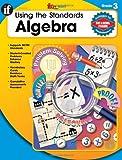 Using the Standards Algebra, Grade 3, Claire Piddock and Carson-Dellosa Publishing Staff, 0742428834