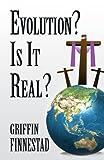 Evolution? Is It Real?, Griffin Finnestad, 1462688225