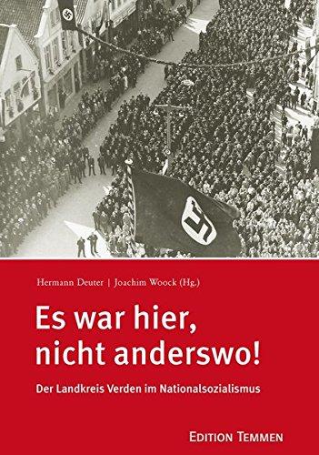Es war hier, nicht anderswo!: Der Landkreis Verden im Nationalsozialismus Gebundenes Buch – 9. Dezember 2016 Hermann Deuter Joachim Woock (Hg.) Edition Temmen 3837840549