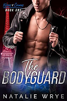 The Bodyguard (Kisses and Crimes Book 1) by [Wrye, Natalie]