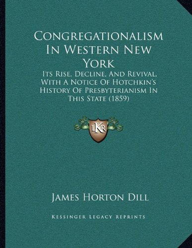 Read Online Congregationalism In Western New York: Its Rise, Decline, And Revival, With A Notice Of Hotchkin's History Of Presbyterianism In This State (1859) pdf