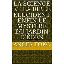 La science et la Bible élucident enfin le mystère du jardin d'éden (French Edition)
