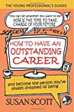 How To Have An Outstanding Career: and become the person you've always dreamed of being (The Young Professional's Guide)