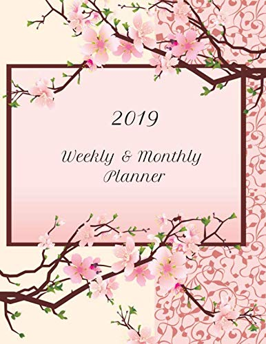 2019 Weekly & Monthly Planner: Floral Japanese Sakura Cherry Blossom 2019 Planning Calendar Organizer: Used for Daily Notes, Appointments, Assignments and -