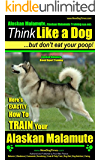 Alaskan Malamute, Alaskan Malamute Training AAA AKC: Think Like a Dog, but Don't Eat Your Poop! | Alaskan Malamute Breed Expert Training |: Here's EXACTLY How To Train Your Alaskan Malamute