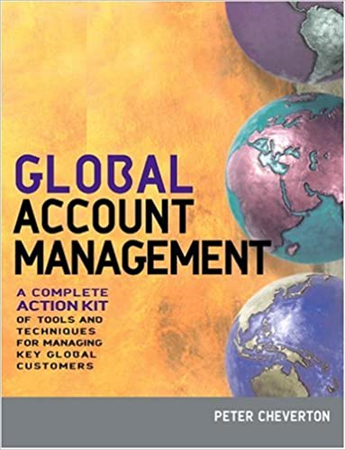 global account management a complete action kit of tools and techniques for managing big customers in - Global Account Manager