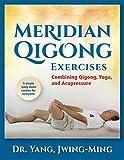 qigong energy - Meridian Qigong Exercises: Combining Qigong, Yoga, & Acupressure