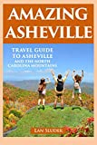 Amazing Asheville: Travel Guide to Asheville and the North Carolina Mountains