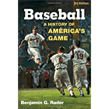 Baseball: A History of America's Game (Illinois History of Sports) 3rd edition by Rader, Benjamin G. (2008) Paperback