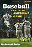 Baseball: A History of America s Game (Illinois History of Sports) 3rd edition by Rader, Benjamin G. (2008) Paperback