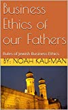 Business Ethics of our Fathers: Rules of Jewish Business Ethics
