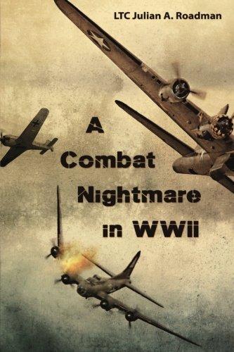 A Combat Nightmare in WWII by LTC Julian A Roadman (2013-05-07)