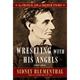 The Wrestling With His Angel: The Political Life of Abraham Lincoln Vol. II, 1849-1956