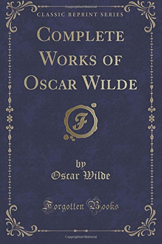 Complete Works of Oscar Wilde (Classic Reprint)