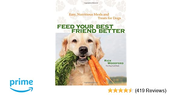 Feed Your Best Friend Better: Easy, Nutritious Meals and