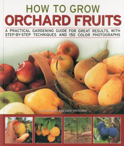 How to Grow Orchard Fruits: A practical gardening guide for great results, with step-by-step techniques and 140 color photographs
