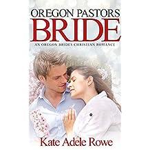 Christian Romance: Oregon Pastors Bride (An Oregon Brides Christian Romance) (Inspirational Christian Romance Short Story)