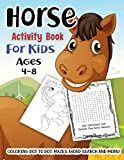 Horse Activity Book for Kids Ages 4-8: A Fun Kid Workbook Game For Learning, Pony Coloring, Dot to Dot, Mazes, Word Search and More!