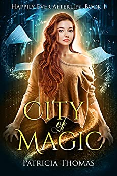 City of Magic (Happily Ever Afterlife Book 1) by [Thomas, Patricia]