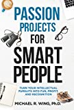 img - for Passion Projects for Smart People: Turn Your Intellectual Pursuits into Fun, Profit and Recognition book / textbook / text book