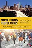 """Kevin T. Smiley, """"Market Cities, People Cities: The Shape of Our Urban Future"""" (NYU Press, 2018)"""
