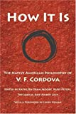 How It Is : The Native American Philosophy of V. F. Cordova, Cordova, V F and Moore, Kathleen Dean, 0816526486