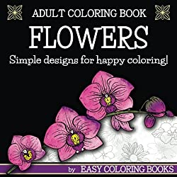 Adult Coloring Book Flowers by Easy Coloring Books: Simple Designs for Happy Coloring!