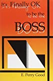 img - for It's Finally OK to Be the Boss by E. Perry Good (2000-01-01) book / textbook / text book