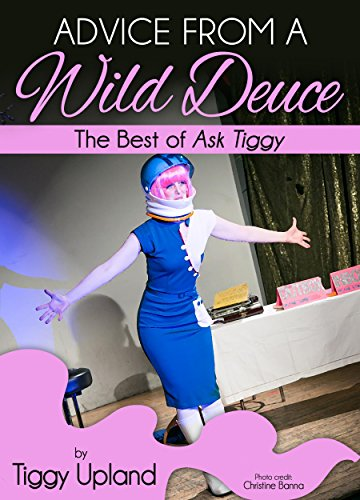 Advice from a Wild Deuce: The Best of Ask Tiggy (English Edition)