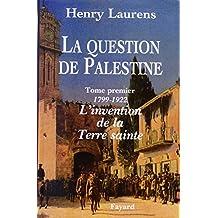 QUESTION DE PALESTINE (LA) T.01 : 1799-1921 L'INVENTION DE LA TERRE SAINTE