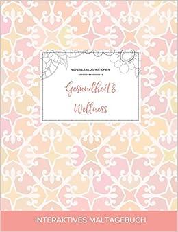 Maltagebuch für Erwachsene: Gesundheit & Wellness (Mandala Illustrationen, Elegantes Pastell)