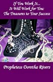 If You Work It, It Will Work for You: the Treasures to Your Success, Prophetess Rivers, 1475073623