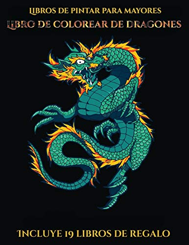 Libros de pintar para mayores (Libro de colorear de dragones) Este libro contiene 40 láminas para colorear que se pueden usar para pintarlas, ... PDF e incluye otros 19 lib  [Santiago, Garcia] (Tapa Blanda)