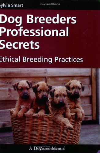 Dog Breeders Professional Secrets: Ethical Breeding Practices