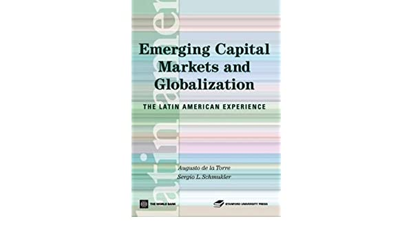 emerging capital markets and globalization de la torre augusto
