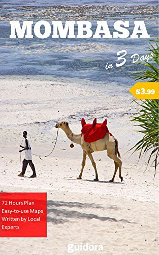 Mombasa, Kenya in 3 Days (Travel Guide 2017): Best Things to Do and Enjoy in Mombasa: 3-Day Itinerary, Best Sights to See and Things to Do, Where to Stay/Eat/Go Out. Many Useful Tips.