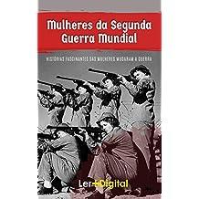 Mulheres da Segunda  Guerra Mundial: Histórias Fascinantes das Mulheres  Que Mudaram a Guerra
