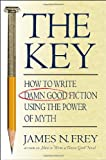 The Key: How to Write Damn Good Fiction Using the Power of Myth