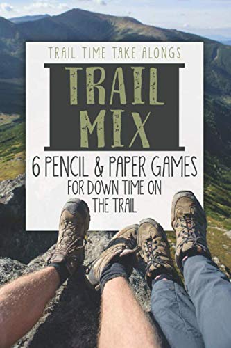 Trail Mix | 6 Pencil & Paper Games for Down Time on the Trail: Activity book for hikers, backpackers and outdoorsy explorers (Trail games)