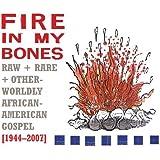 Fire in My Bones: Raw, Rare & Otherworldly African-American Gospel, 1944-2007