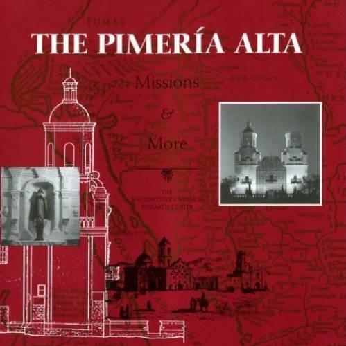 The Pimeria Alta Missions & More