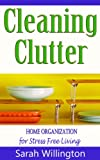 Cleaning Clutter: Home Organization for Stress Free Living