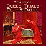 Stories of Duels, Trials, Bets and Dares | J. S. Fletcher,Barry Pain,Stacy Aumonier,W. W. Jacobs,Leonard Merrick,Maxim Gorky,Alexandre Dumas