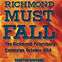 Richmond Must Fall: The Richmond-Petersburg Campaign, October 1864 (Civil War Soldiers and Strategies) Audiobook by Hampton Newsome Narrated by Claton Butcher